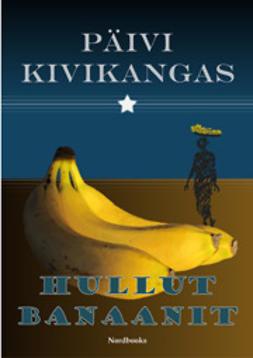 Kivikangas, Päivi - Hullut banaanit, ebook