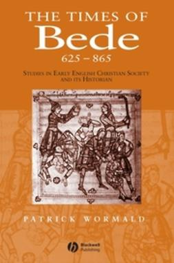 Wormald, Patrick - Times of Bede: Studies in Early English Christian Society and its Historian, ebook