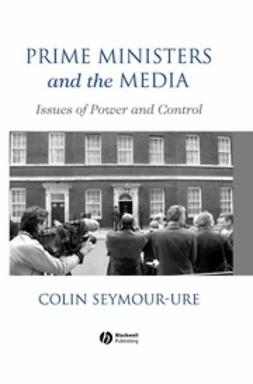 Seymour-Ure, Colin - Prime Ministers and the Media: Issues of Power and Control, ebook