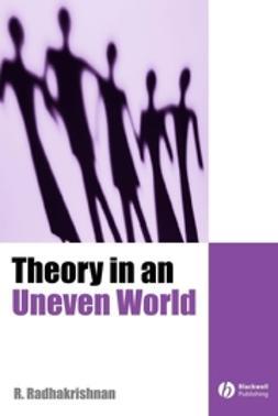 Radhakrishnan, R. - Theory in an Uneven World, ebook