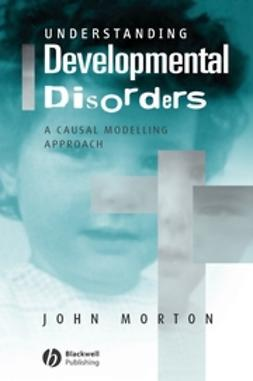 Morton, John - Understanding Developmental Disorders: A Causal Modelling Approach, ebook