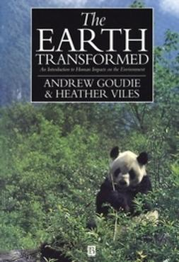 Goudie, Andrew S. - The Earth Transformed: An Introduction to Human Impacts on the Environment, e-bok