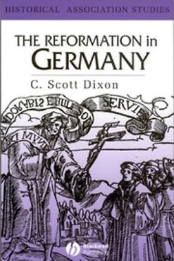 Dixon, C. Scott - The Reformation in Germany, ebook