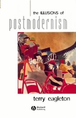Eagleton, Terry - The Illusions of Postmodernism, ebook