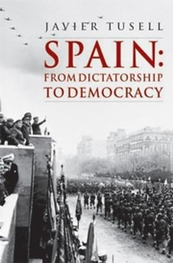 Tusell, Javier - Spain: From Dictatorship to Democracy, 1939 to the Present, ebook