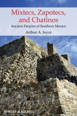 Joyce, Arthur A. - Mixtecs, Zapotecs, and Chatinos: Ancient Peoples of Southern Mexico, ebook
