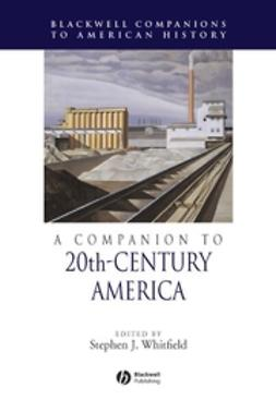 Whitfield, Stephen J. - A Companion to 20th-Century America, e-kirja