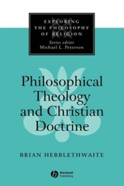 Hebblethwaite, Brian - Philosophical Theology and Christian Doctrine, ebook