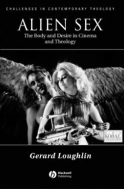 Loughlin, Gerard - Alien Sex: The Body and Desire in Cinema and Theology, e-bok