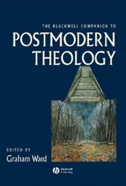 Ward, Graham - The Blackwell Companion to Postmodern Theology, ebook