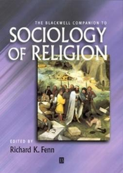 Fenn, Richard K. - The Blackwell Companion to Sociology of Religion, e-bok