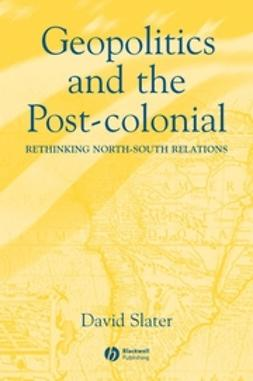Slater, David - Geopolitics and the Post-Colonial: Rethinking North-South Relations, e-bok