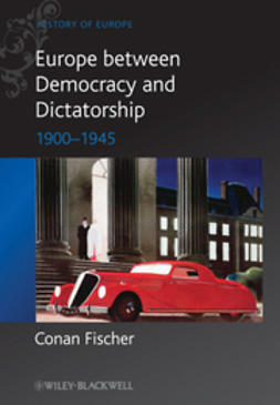 Fischer, Conan - Europe between Democracy and Dictatorship: 1900 - 1945, ebook