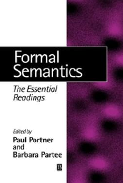 Partee, Barbara H. - Formal Semantics: The Essential Readings, e-bok