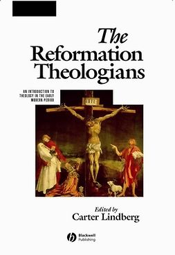 Lindberg, Carter - The Reformation Theologians: An Introduction to Theology in the Early Modern Period, e-bok