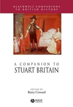 Coward, Barry - A Companion to Stuart Britain, e-bok