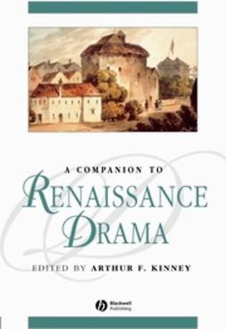 Kinney, Arthur F. - A Companion to Renaissance Drama, ebook