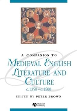 Brown, Peter - A Companion To Medieval English Literature and Culture c.1350 - c.1500, ebook