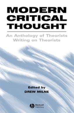 Milne, Drew - Modern Critical Thought: An Anthology of Theorists Writing on Theorists, ebook