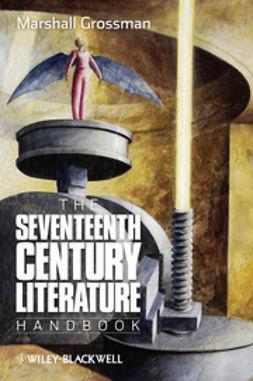 Grossman, Marshall - The Seventeenth - Century Literature Handbook, e-bok