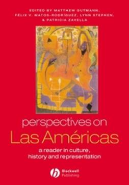 Gutmann, Mathew C. - Perspectives on Las Américas: A Reader in Culture, History, & Representation, ebook
