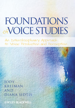 Kreiman, Jody - Foundations of Voice Studies: An Interdisciplinary Approach to Voice Production and Perception, ebook