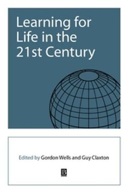Claxton, Guy - Learning for Life in the 21st Century: Sociocultural Perspectives on the Future of Education, ebook
