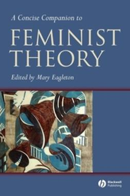 Eagleton, Mary - A Concise Companion to Feminist Theory, e-kirja