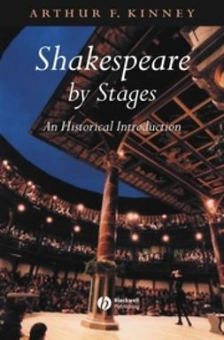Kinney, Arthur F. - Shakespeare by Stages: An Historical Introduction, ebook