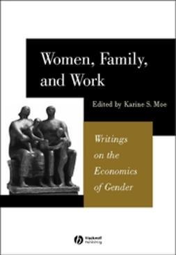 Moe, Karine - Women, Family, and Work: Writings on the Economics of Gender, ebook