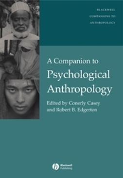 Casey, Conerly - A Companion to Psychological Anthropology: Modernity and Psychocultural Change, ebook