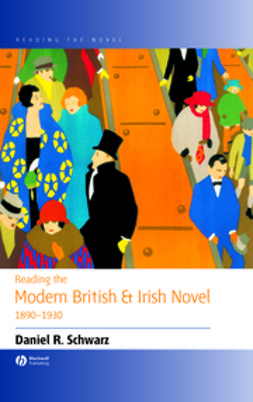 Schwarz, Daniel R. - Reading the Modern British and Irish Novel 1890-1930, e-kirja