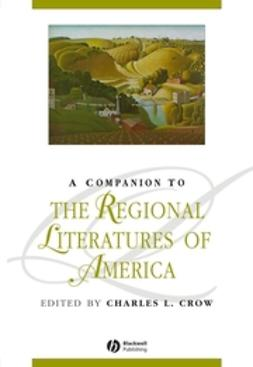 Crow, Charles L. - A Companion to the Regional Literatures of America, ebook