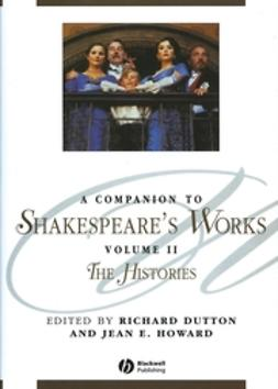 Dutton, Richard - A Companion to Shakespeare's Works: The Histories, e-kirja