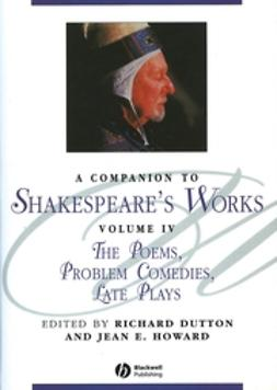 Dutton, Richard - A Companion to Shakespeare's Works, The Poems, Problem Comedies, Late Plays, e-kirja