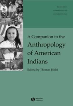 Biolsi, Thomas - A Companion to the Anthropology of American Indians, ebook