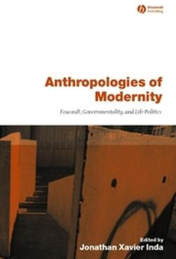 Inda, Jonathan Xavier - Anthropologies of Modernity: Foucault, Governmentality, and Life Politics, ebook