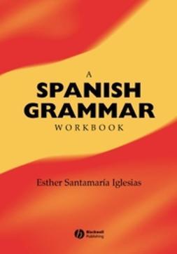 Iglesias, Esther Santamaria - A Spanish Grammar Workbook, e-kirja