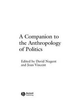 Nugent, David - A Companion to the Anthropology of Politics, ebook