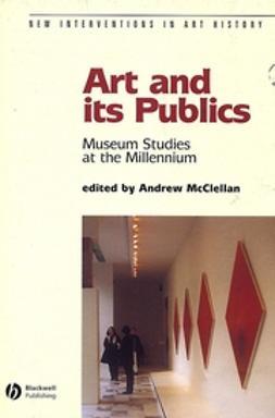 McClellan, Andrew - Art and Its Publics: Museum Studies at the Millennium, e-kirja