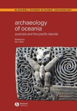 Lilley, Ian - Archaeology of Oceania: Australia and the Pacific Islands, ebook