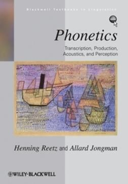 Reetz, Henning - Phonetics: Transcription, Production, Acoustics, and Perception, ebook
