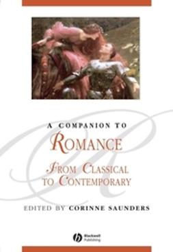 Saunders, Corinne - A Companion to Romance: From Classical to Contemporary, e-kirja