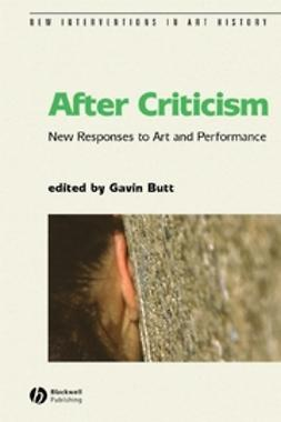 Butt, Gavin - After Criticism: New Responses to Art and Performance, ebook