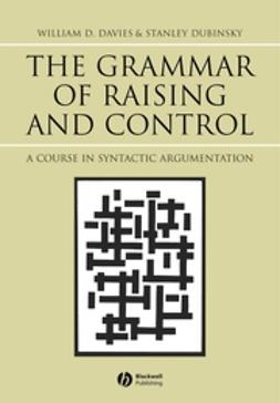 Davies, William D. - The Grammar of Raising and Control: A Course in Syntactic Argumentation, ebook