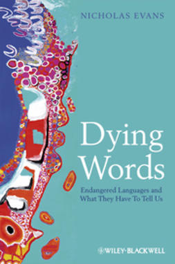 Evans, Nicholas - Dying Words: Endangered Languages and What They Have to Tell Us, e-kirja
