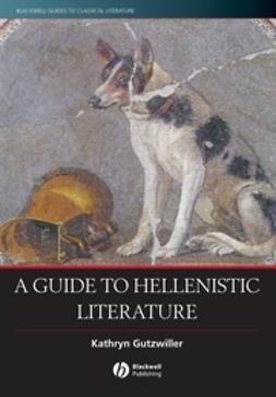 Gutzwiller, Kathryn - A Guide to Hellenistic Literature, ebook