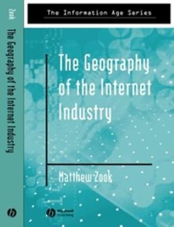 Zook, Matthew - The Geography of the Internet Industry: Venture Capital, Dot-coms, and Local Knowledge, ebook