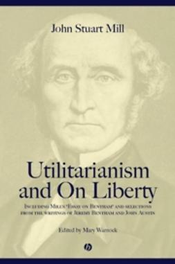 Mill, John Stuart - Utilitarianism and On Liberty: Including 'Essay on Bentham' and Selections from the Writings of Jeremy Bentham and John Austin, e-bok