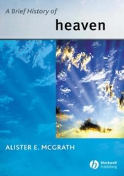 McGrath, Alister E. - A Brief History of Heaven, ebook